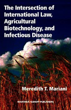 The Intersection of International Law, Agricultural Biotechnology, and Infectious Disease by Mariani. $132.00. Publisher: BRILL; 1St Edition edition (June 2007). Publication: June 2007. Edition - 1St Edition. 250 pages