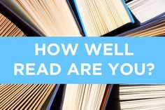 """Just how well read are you? A list (and quiz) with some of the must read classics! I'm definitely making sure these are on my """"to read"""" list."""