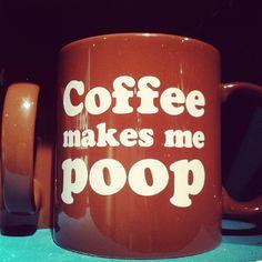Coffe make me poop, mug