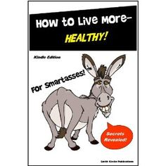 Health Book - How to Live More Healthy for SmartAsses! - A Healthy Eating and Healthy Living Guide for Everyone... (Kindle Edition)  http://myspecialoffers.info/smileat/pbshop.php?p=B003F77EHM