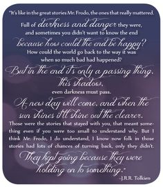 My favorite Lord of the Rings quote. I love Samwise Gamgee, and I don't care that he's a fictional character.