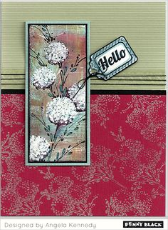 """By Angela Kennedy. Uses stamp from Penny Black's """"Delicate Florals."""