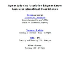 Dyman Judo Club Association & Dyman Karate Associates International: Class Schedule - Classes are held at: 75 1st Street Orangeville (Downstairs next to Mac's Milk. Watch for the Millenium Door)  Main Site: http://www.dymanjudoclub.com Related Sites: http://www.dymanjudoclub.com/#!why/c1enr http://www.dymanjudoclub.com/#!instructors/c1yi7