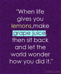 When life gives you lemons, make grape juice, then sit back and let the world wonder how YOU did it Positive Quote Poster