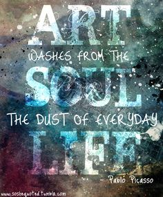 Art washes away the dust of everyday life art quotes, art wash, true stori, dust, famous artists, quote art, artist quotes, art sayings, pablo picasso
