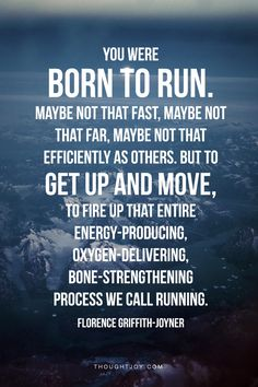 """You were born to run.   Maybe not that fast, maybe not that far, maybe not as efficiently as others.  But to get up and move, to fire up that entire energy-producing, oxygen-delivering, bone-strengthening process we call running.""  —  Florence Griffith-Joyner    #trackandfield #running #fitness #motivation #quotes"