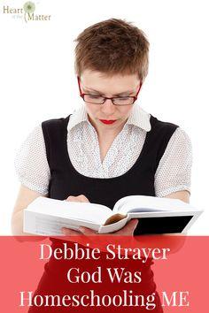 Debbie Strayer – God Was Homeschooling ME