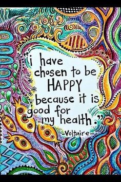 """I have chosen to be happy because it is good for my health."" #quote"