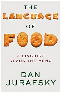 """""""The Language of Food: A Linguist Reads the Menu"""" by Dan Jurafsky"""