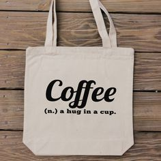Coffee Lover Tote Bag - A Hug in a Cup...this is perfect for me! #etsy handmadeandcraft on etsy #coffee