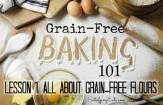 Grain-Free Baking 101: All about Grain-Free Flours | Everything you need to know about grain-free baking flour! What kind to buy, how to measure and how to store it! | www.satisfyingeats.com