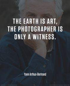 Yann Arthus Bertrand photographer quote #photography #quotes