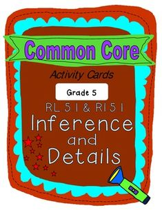 GRADE FIVE COMMON CORE ALIGNED  RL.5.1 and RI.5.1 ACTIVITY CARDS.  These activity cards TEACH and REVIEW inferences and details.  These self-teaching activity cards come with a colorful, easy-fold box for storage. They are excellent for guided reading, test prep, as a literacy center station, or as a send-home review. $4