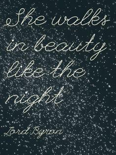 She walks in beauty like the night  - Lord Byron