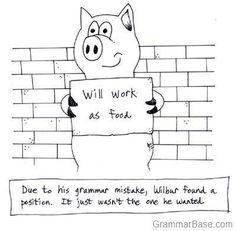 Grammatical errors can cut your life :)  Be careful!  Grammarbase.com