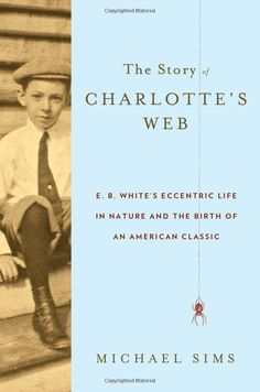 """The Story of Charlotte's Web: E. B. White's Eccentric Life in Nature and the Birth of an American Classic by Michael Sims: In 1970, E.B.White recorded the audio book. """"But every time, he broke down when he got to Charlotte's death. And he would do it, and it would mess up. ... He took 17 takes to get through Charlotte's death without his voice cracking or beginning to cry."""" http://www.npr.org/2012/10/15/162735079/some-book-charlottes-web-turns-60# #Charlottes_Web #E_B_White #MIchael_Sims"""