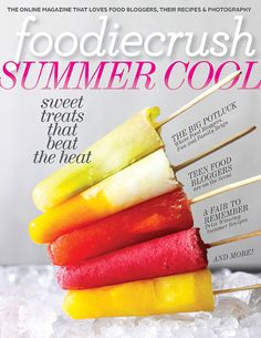 FoodieCrush magazine summer/2013 #food #foodblogs #kitchen #recipes #free