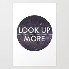 Look Up More Art Print by The Sea Or You - $15.00
