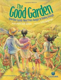 The Good Garden: How One Family Went from Hunger to Having Enough by Katie Smith Milway