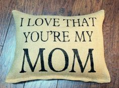 Burlap I Love That You're My Mom Pillow by ModernRusticGirl