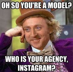 Oh so you're a model? Who is your agency, instagram? #funny #quotes