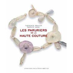 On my wish list - Les paruriers de la haute couture - by  Florence Müller  - (Costume Jewelry for Haute Couture) - Actes Sud, juin 2011 broché - OU Vendome Press  2007, relié 271 pp