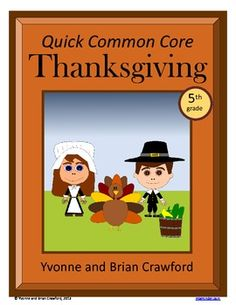 For 5th grade - Thanksgiving Quick Common Core is a packet of ten different math worksheets featuring a Thanksgiving theme. $