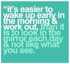 Great workout motivation. I have always been a morning person and I always workout early!