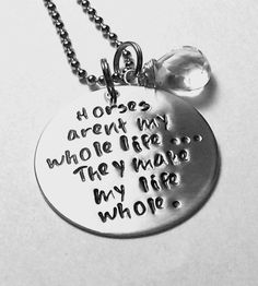 Absolutely true.  Handstamped Horse Quote Necklace for Equestrian or Horse Lover.  By EquineExpressionsbyD via Etsy.