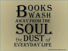 """Books wash away from the soul the dust of everyday life."""