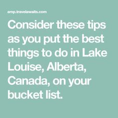 Consider these tips as you put the best things to do in Lake Louise, Alberta, Canada, on your bucket list.