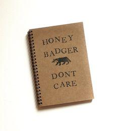 Honey Badger Dont Care  Hand Stamped Spiral Notebook by BrownBooks, $9.50