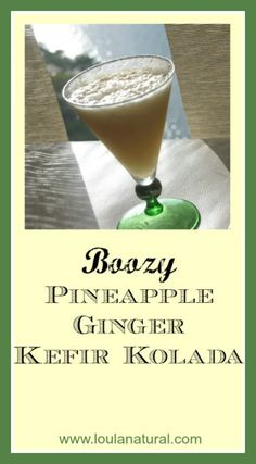 Boozy Pineapple Ginger Kefir Kolada  is a fermented twist on a Pina Colada. Kefir, coconut and Pineapple- nice with the mailbu and without. www.loulanatural.com #kefir #cocktail #healthy #realfood #coconut #recipe