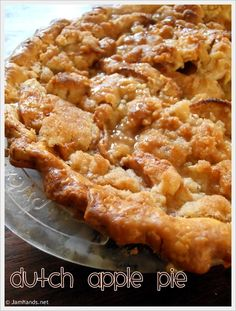 Dutch Apple Pie - This is the best!  You start with a ready-made pie crust, either bought or homemade, then add fresh sliced apples with spices and sugar and then make a sweet crumble top. Easy! No rolling out pie dough - unless you want to!