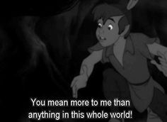 You mean more to me than anything in this whole world | Peter Pan