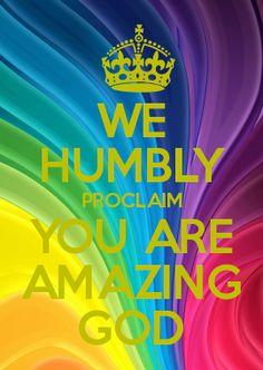 WE HUMBLY PROCLAIM YOU ARE AMAZING GOD