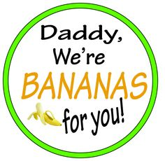 Daddy, We're Bananas for YOU