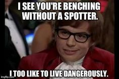 I see you're benching without a spotter... I too like to live dangerously.