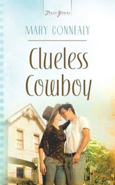 Clueless Cowboy (Truly Yours Digital Editions) by Mary Connealy, http://www.amazon.com/dp/B00B93UQU6/ref=cm_sw_r_pi_dp_LLO5rb0GCGTPC