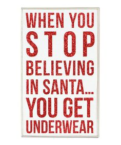 """White & Red 'When You Stop Believing' Sign - tell my """"kids"""" this all the time"""