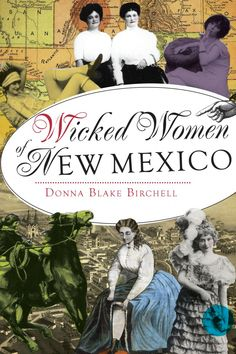 Check out this guest blog post from author of Wicked Women of New Mexico, Donna Blake Birchell.