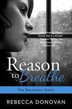 Reason to Breathe (breathing series #1)  by Rebecca Donovan. A book that gets you so emotionally absorbed in the story that you barely catch your breath at times.