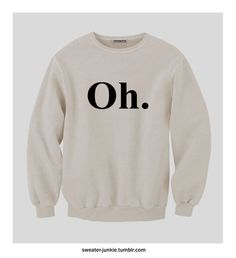 Oh Sweatshirt omg I want this lol