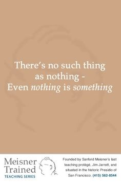 There's no such thing as nothing - Even nothing is something work, creativ, la escena, sanford meisner, inspir, theatr, artist, passion, meisner quot