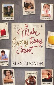 Make Every Day Count, Teen Edition  -  By: Max Lucado