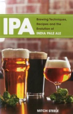IPA Brewing Techniques, Recipes and the Evolution of India Pale Ale by Mitch Steele. Explores the evolution of one of craft beers most popular styles, India pale ale.