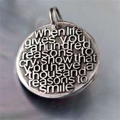 """""""When life gives you a hundred reasons to cry, show that you have a thousand reasons to smile""""   Wise Words of Life"""