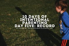 Day 5 - Record - FInding {the beauty} in Today // Part of the 10 Days of Intentional Parenting Series at Finding Joy. Includes Free Journal Download.