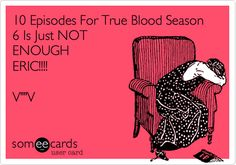 10 Episodes For True Blood Season 6 Is Just NOT ENOUGH ERIC!!!! V''V.