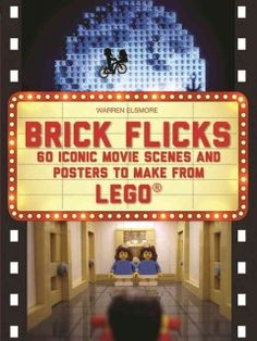 """Brick Flicks: 60 Iconic Movie Scenes and Posters Made from Lego by Warren Elsmore - Provides a guide to recreating iconic movie scenes and film posters from LEGO toys, including such films as """"Tron,"""" """"Lawrence of Arabia,"""" """"Pulp Fiction,"""" """"Jurassic Park,"""" """"Back to the Future,"""" and """"Mary Poppins."""""""